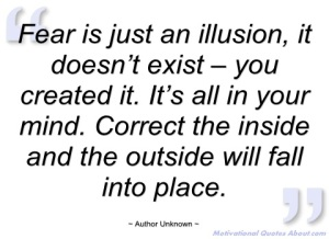 fear-is-just-an-illusion-author-unknown